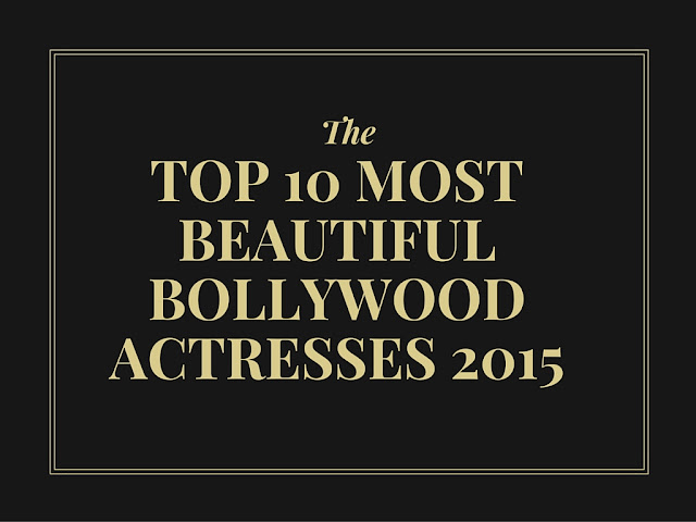 Top 10 Most Beautiful Bollywood Actresses 2015