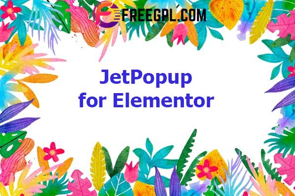 JetPopup for Elementor Nulled Download Free