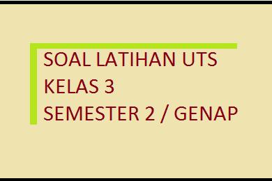 Soal UTS PKn Kelas 3 Semester 2/ Genap 2017