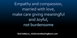 """Empathy and compassion, married with love, make caregiving meaningful and joyful, not burdensome""."