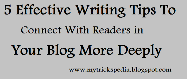 5 Effective Writing Tips To Connect With Readers in Your Blog More Deeply