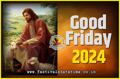 2024 Good Friday Festival Date and Time, 2024 Good Friday Calendar