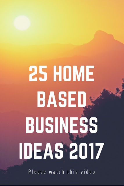 25 Home Based Business Ideas 2017