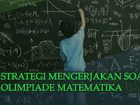 Strategi Mengerjakan Soal Olimpiade Matematika