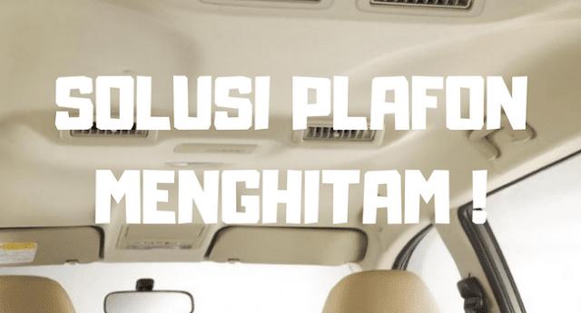 Plafon Mobil Anda Menghitam