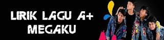 Lirik Lagu A+ - Megaku