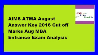 AIMS ATMA August Answer Key 2016 Cut off Marks Aug MBA Entrance Exam Analysis