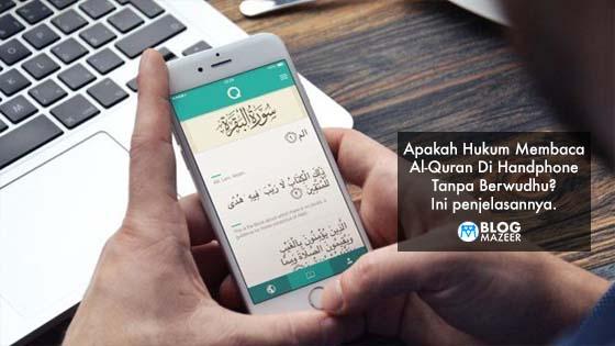 Apakah Hukum Membaca Al-Quran Di Handphone Tanpa Berwudhu? Ini penjelasannya.