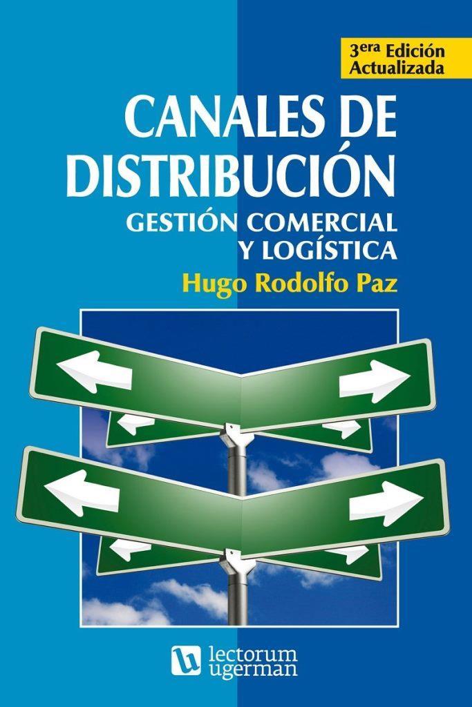 Canales de distribución: Gestión comercial y logística, 3ra Edición – Hugo Rodolfo Paz