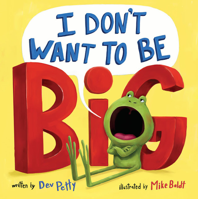 http://www.penguinrandomhouse.com/books/533568/i-dont-want-to-be-big-by-dev-petty-illustrated-by-mike-boldt/