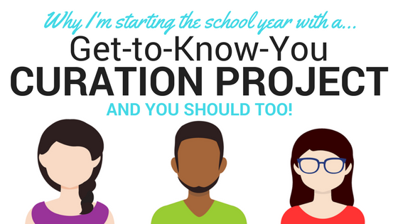 Why I'm Starting This School Year with a Get-to-Know-You Curation Project and You Should Too!