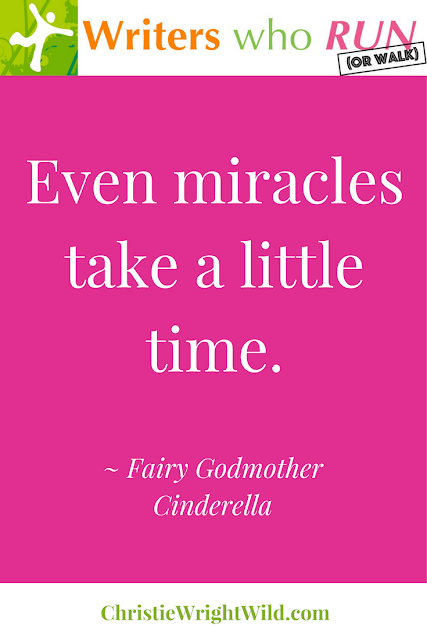 """Even miracles take a little time."" ~ Fairy Godmother, Cinderella 