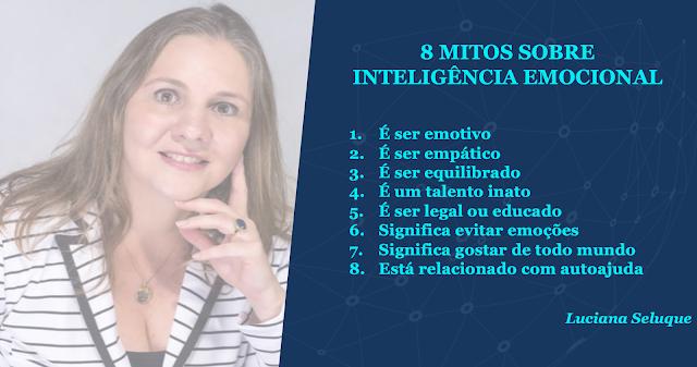Luciana Seluque 8 Mitos sobre Inteligência Emocional luseluque comportamento soft skills