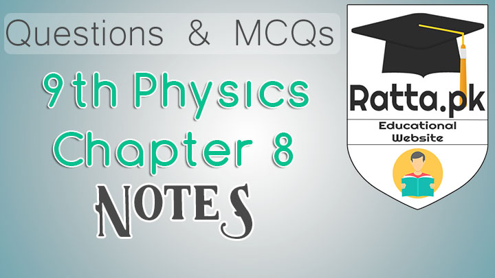 9th Physics Chapter 8 Notes - MCQs, Questions and Numericals pdf