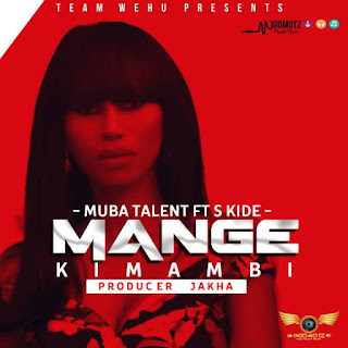 S Kide Ft. Muba Talent - Mange Kimambi