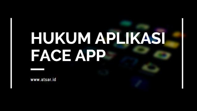 Hukum Aplikasi Face App