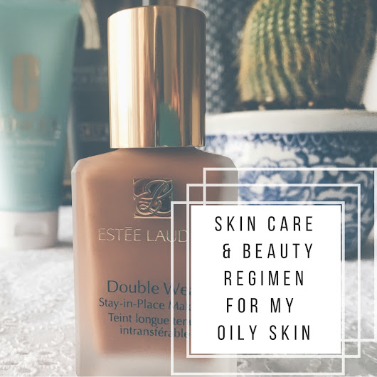 Skin Care & Beauty Regimen For My Oily Skin
