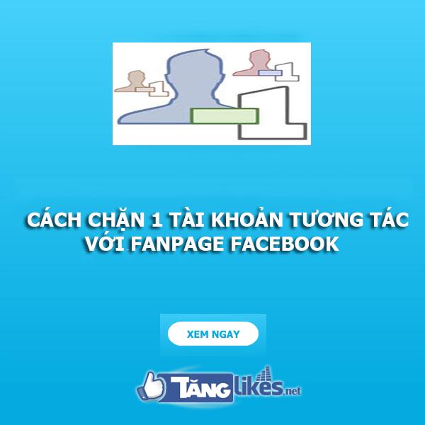chan tuong tac cua 1 tai khoan voi fanpage