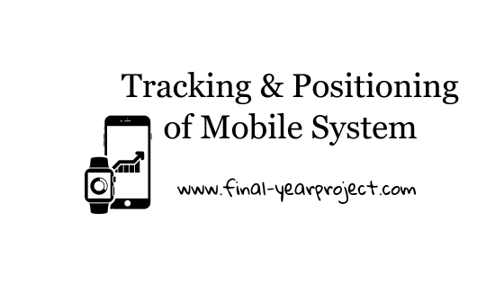 Project on Tracking and Positioning of Mobile System