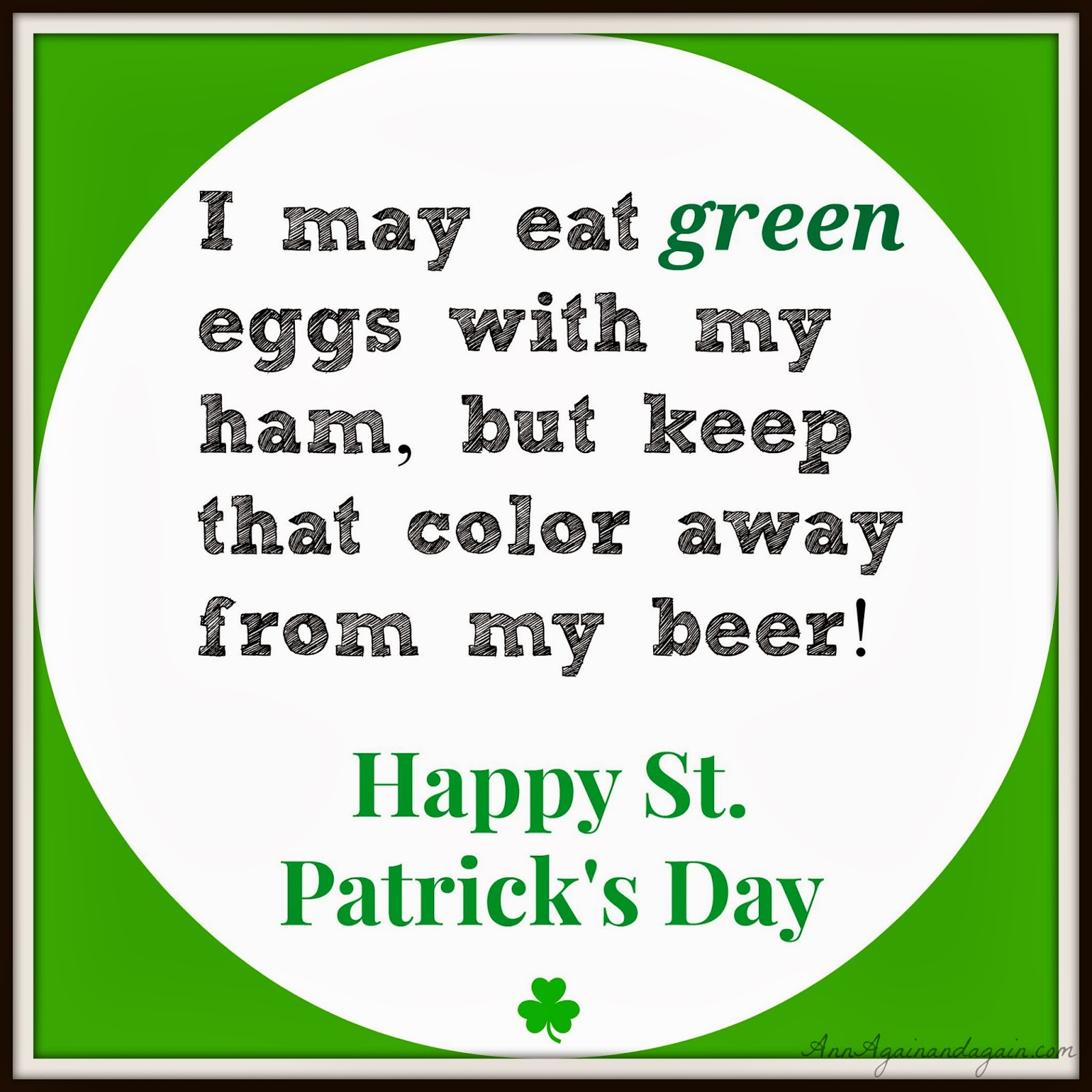 I may eat green eggs with my ham but keep that color away from my beer! - Ann Again and again