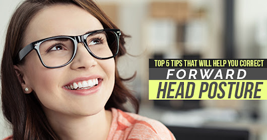 Top 5 Tips That Will Help You Correct Forward Head Posture