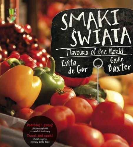 """Evita de Gor, Gavin Baxter, """"Smaki świata. Podróżuj i gotuj! Polsko-angielski przewodnik kulinarny / Flavours of the World. Travel and Cook! Polish-English Culinary Guide Book"""""""