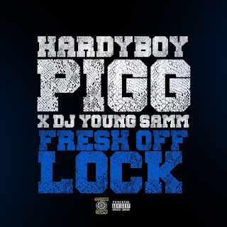 Hardyboy Pigg & Dj Young Samm - Fresh Off Lock