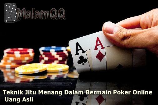 Teknik Jitu Menang Dalam Bermain Poker Online Uang Asli