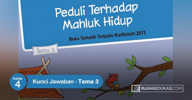 Kunci Jawaban Buku Siswa Tematik Kelas 4 Tema 3 Peduli Terhadap Makhluk Hidup