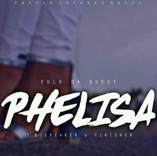 Eulo Da Quest Feat. Dj Speaker & Finisher – Phelisa
