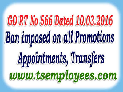 GO RT No 566 Dated 10.03.2016 Ban imposed on Promotions Transfers Appointments