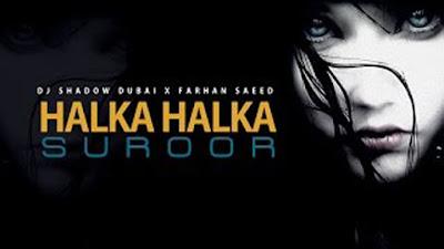 Halka Halka Suroor Remix | DJ Shadow Dubai & Farhaan Saeed
