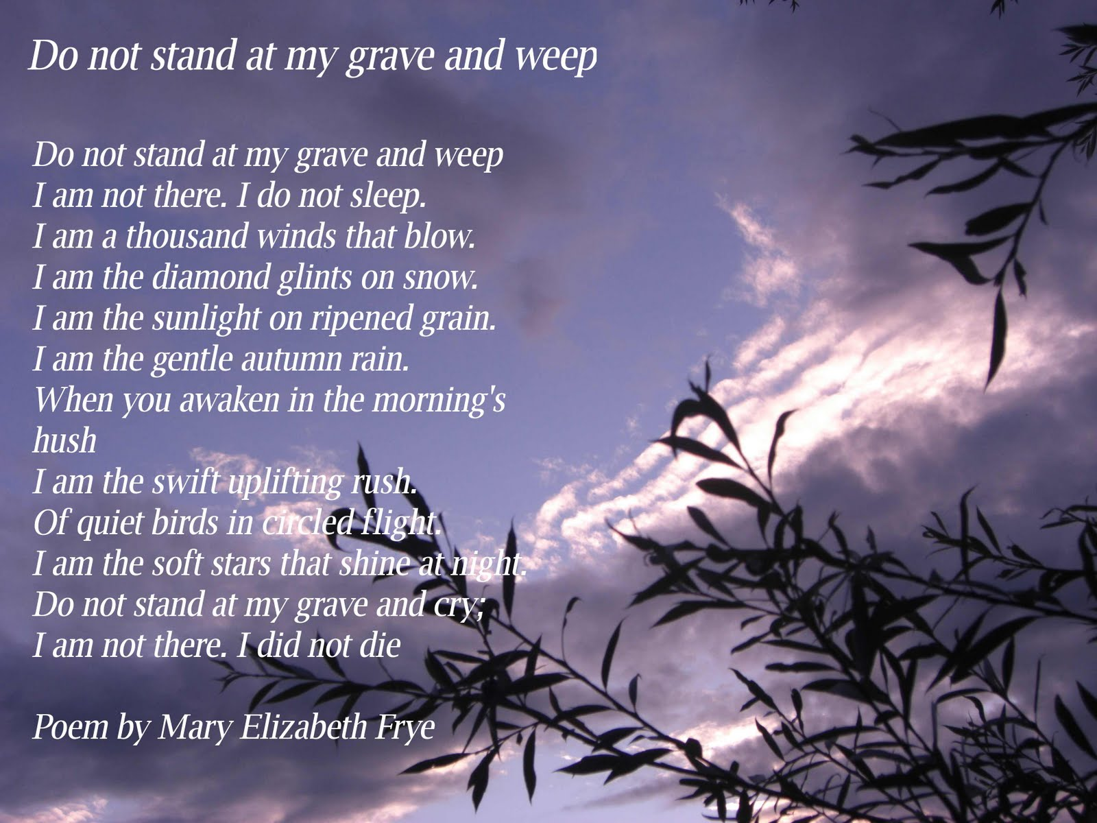 Do Not Stand at My Grave and Weep by Mary Frye