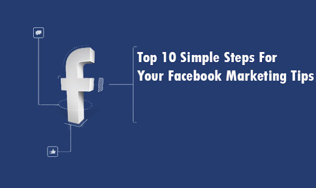 Top 10 Simple Steps For Your Facebook Marketing Tips