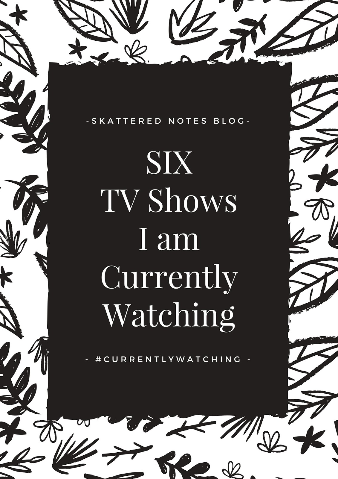 Six TV Shows I am Currently Watching