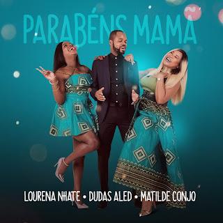 Matilde Conjo, Dudas Aled & Lourena Nhate - Parabéns Mamã