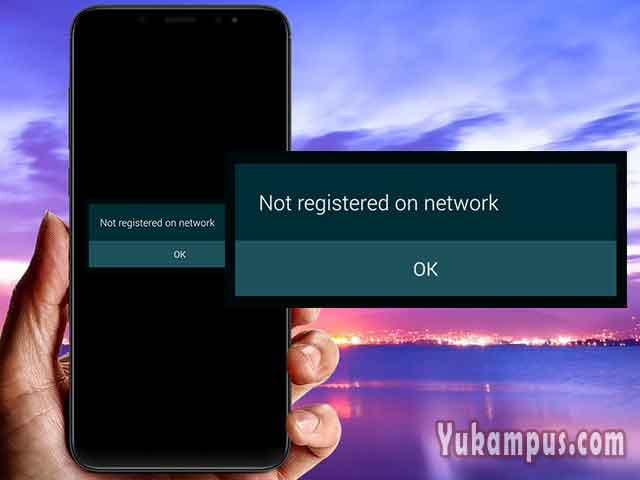 5 Cara Mengatasi Tidak Terdaftar Di Jaringan Hp Android Yukampus