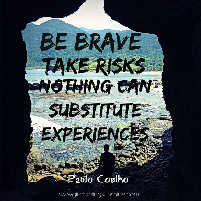 Travel Picture Quote Be Brave. Take Risks. Nothing Can Substitute Experiences by Paolo Coelho