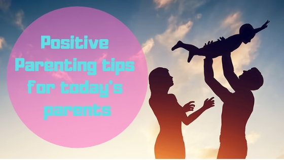 Positive Parenting Tips and Techniques Every Parent Should Know