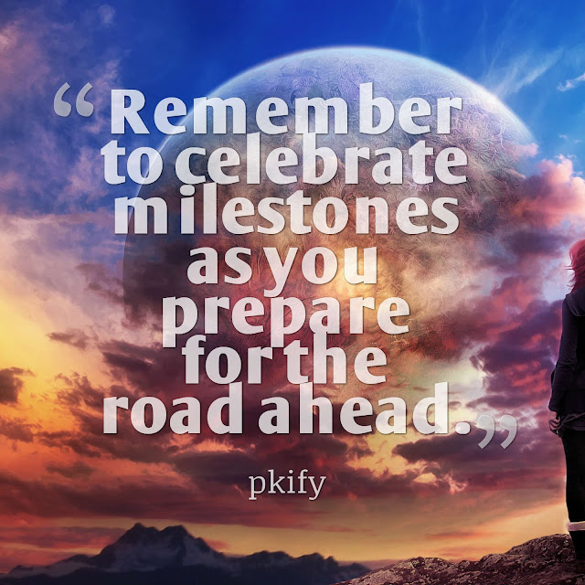 Remember to Celebrate Milestones as You Prepare for the Road Ahead Dreams Quotes