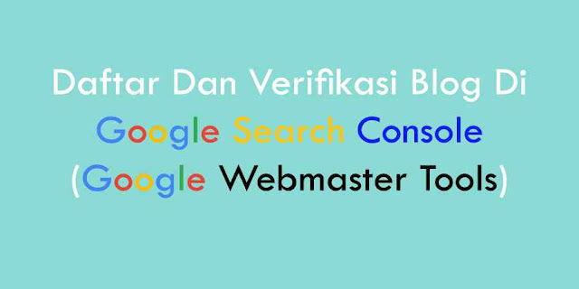 Daftar Dan Verifikasi Blog Di Google Search Console (Google Webmaster Tools)