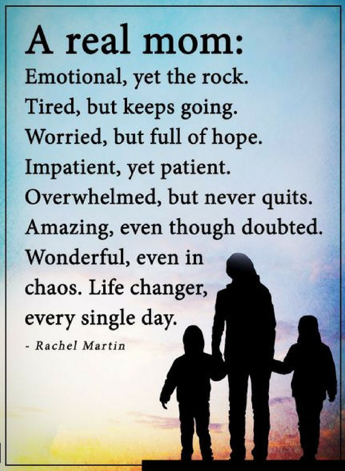 Mother Quotes A Real mother is emotional, yet the rock. Tired, but