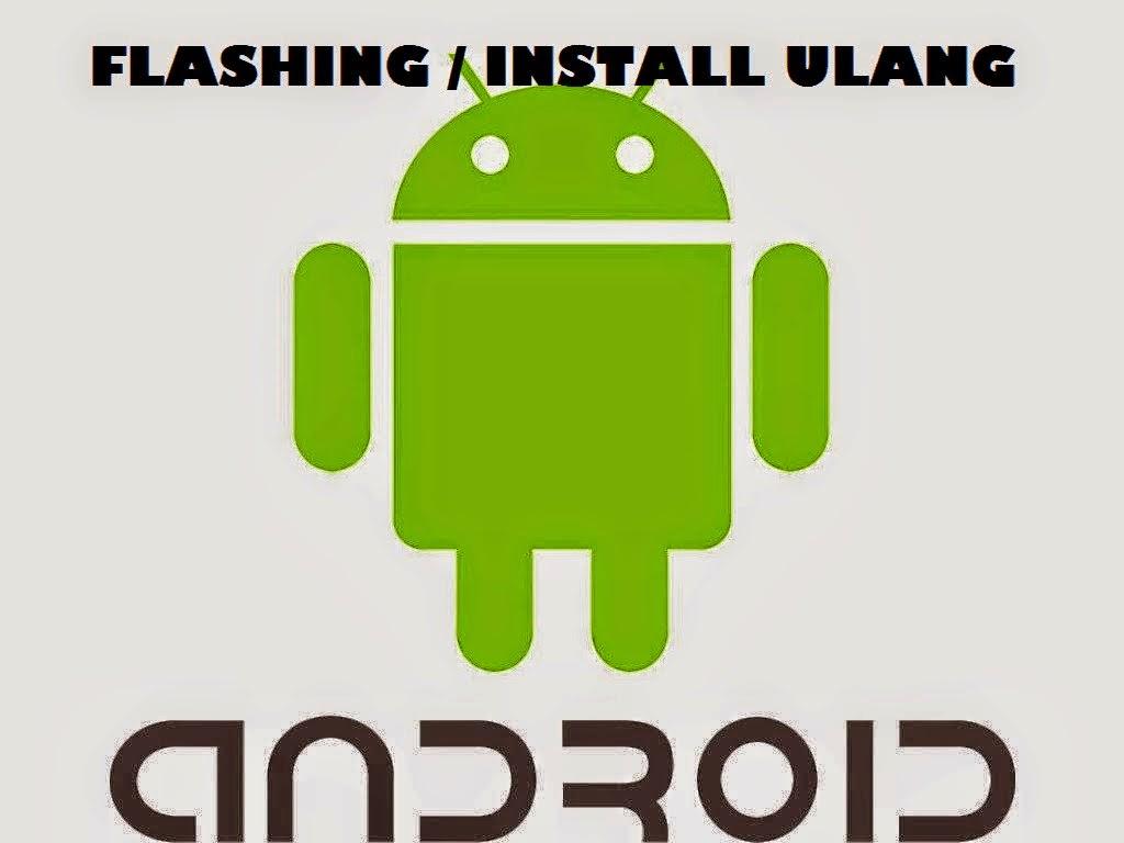 Panduan Cara Flashing dan Install Ulang Semua Jenis dan Type Smartphone Smartphone Android
