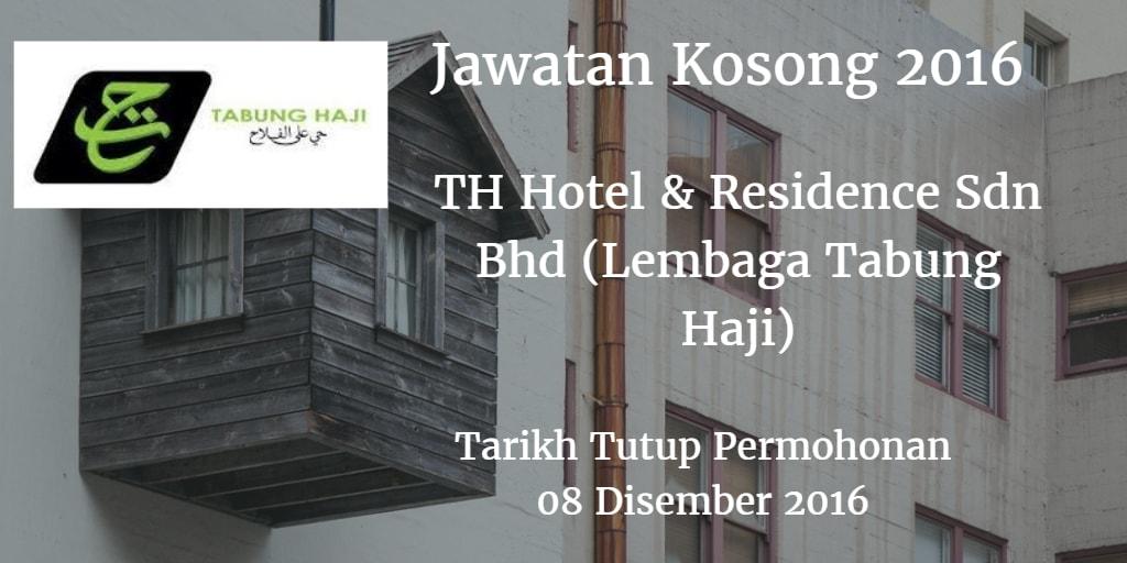 Jawatan Kosong TH Hotel & Residence Sdn Bhd (Lembaga Tabung Haji) 08 Disember 2016