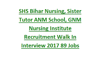SHS Bihar Nursing, Sister Tutor ANM School, GNM Nursing Institute Recruitment Walk In Interview 2017 89 Govt Jobs