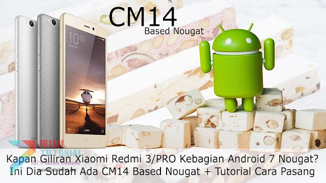 Kapan Giliran Xiaomi Redmi 3/PRO Kebagian Android 7 Nougat? Ini Dia Sudah Ada CM14 Based Nougat + Tutorial Cara Pasang
