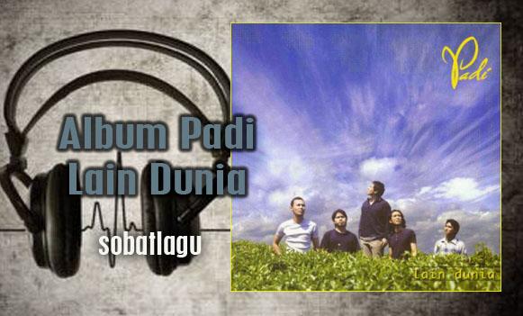 Koleksi Lagu Padi Mp3 Album Lain Dunia [1999] Lengkap Full Rar /Zip,Full Album, Grup Band, Padi Band, Pop,