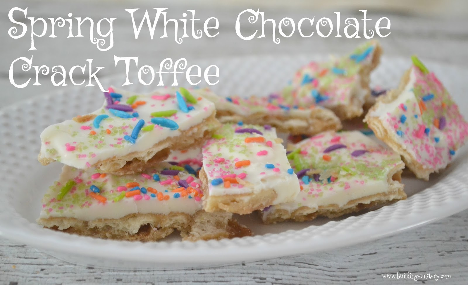 Spring White Chocolate Crack Toffee |Building Our Story