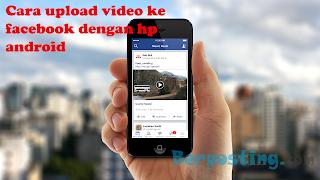 Cara mudah Upload / unggah Video Ke Facebook di hp Android Dengan Cepat