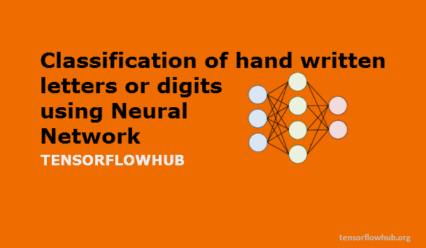 Classification of hand written letters or digits using Neural Network